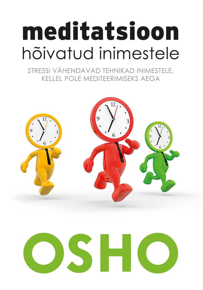 Osho  «Meditatsioon hõivatud inimestele. Stressi vähendavad tehnikad inimestele, kellel pole mediteerimiseks aega»