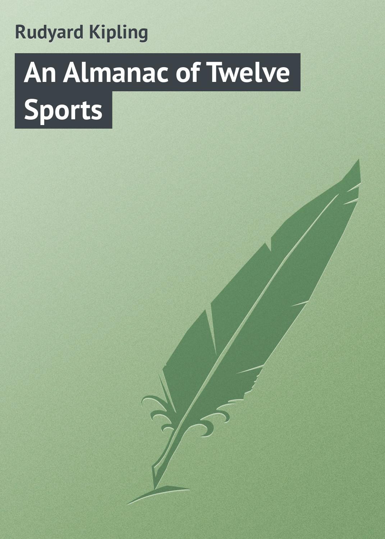 Rudyard Kipling «An Almanac of Twelve Sports»