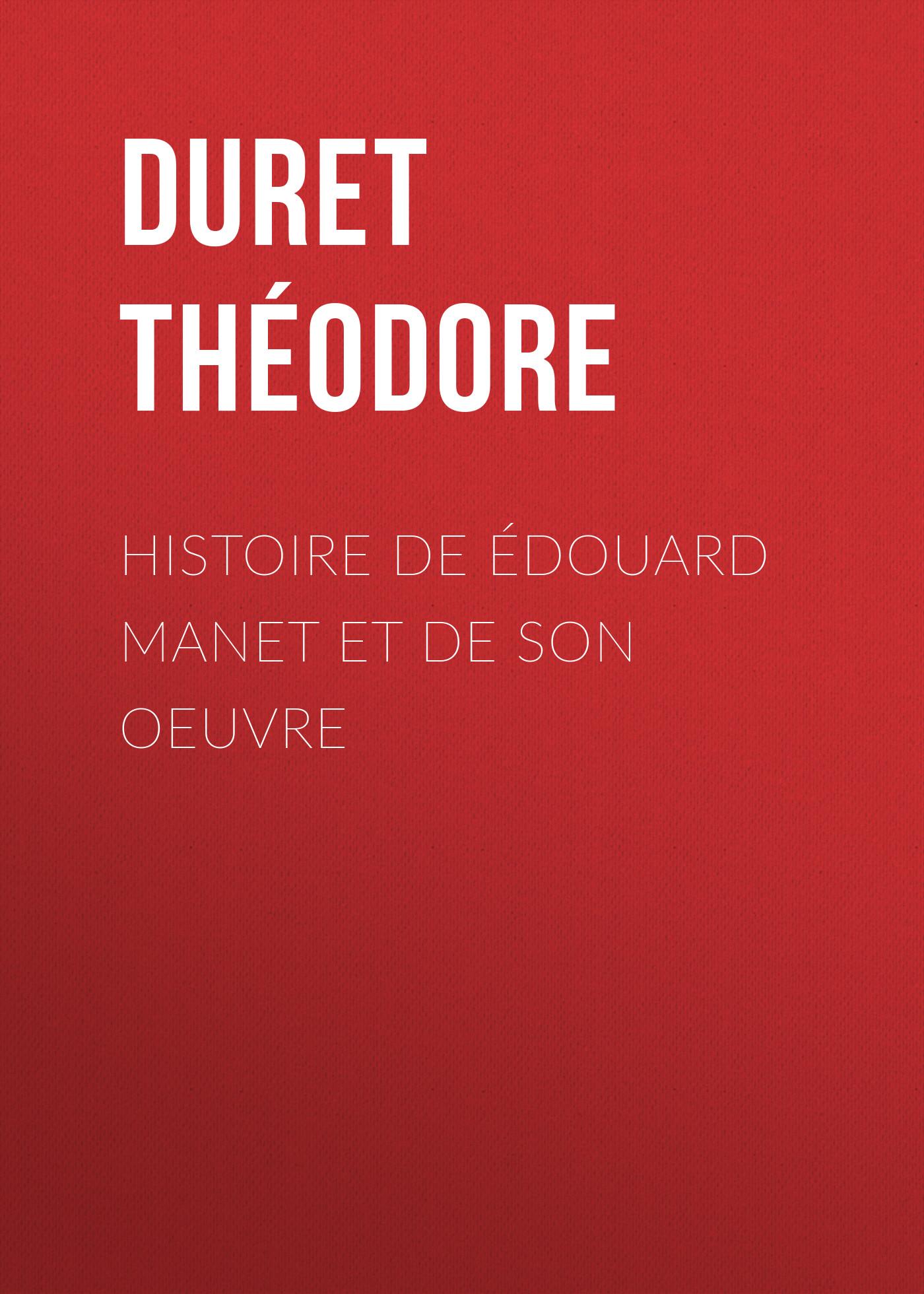 Histoire deÉdouard Manet et de son oeuvre