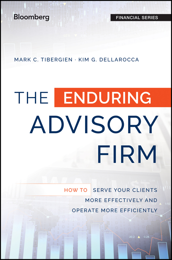 The Enduring Advisory Firm. How to Serve Your Clients More Effectively and Operate More Efficiently