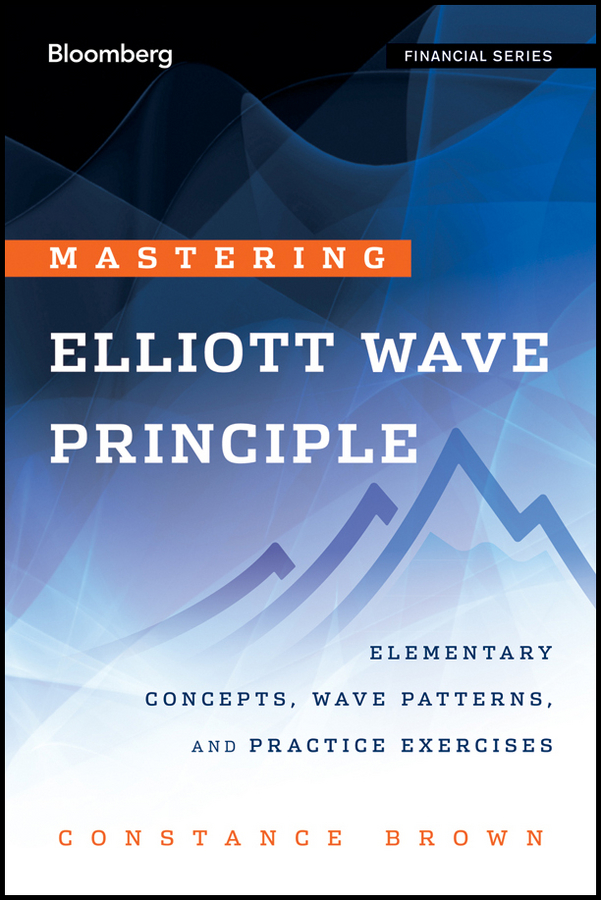 Mastering Elliott Wave Principle. Elementary Concepts, Wave Patterns, and Practice Exercises