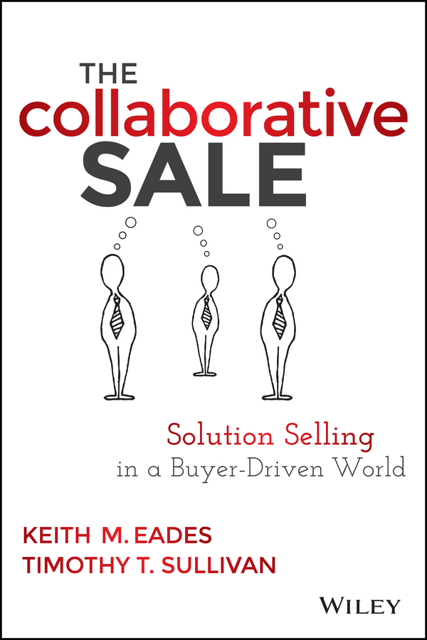 The Collaborative Sale. Solution Selling in a Buyer Driven World