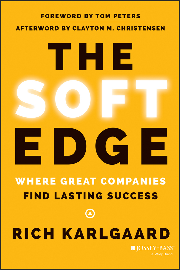 The Soft Edge. Where Great Companies Find Lasting Success