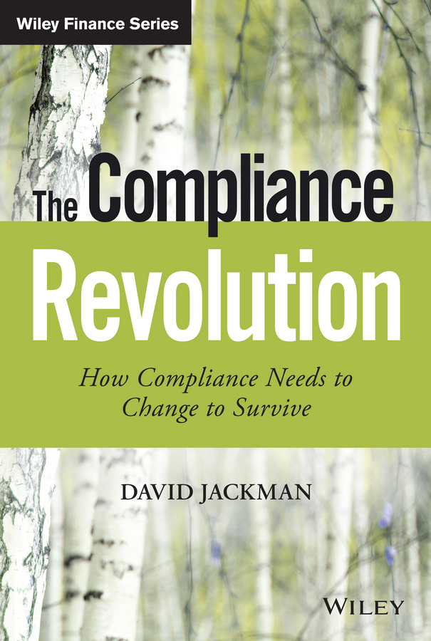 The Compliance Revolution. How Compliance Needs to Change to Survive