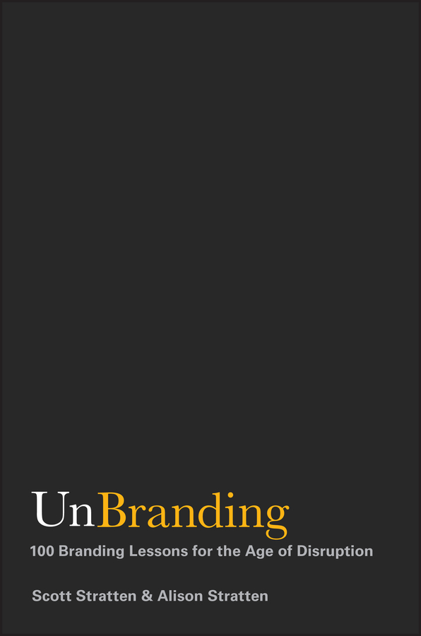 UnBranding. 100 Branding Lessons for the Age of Disruption