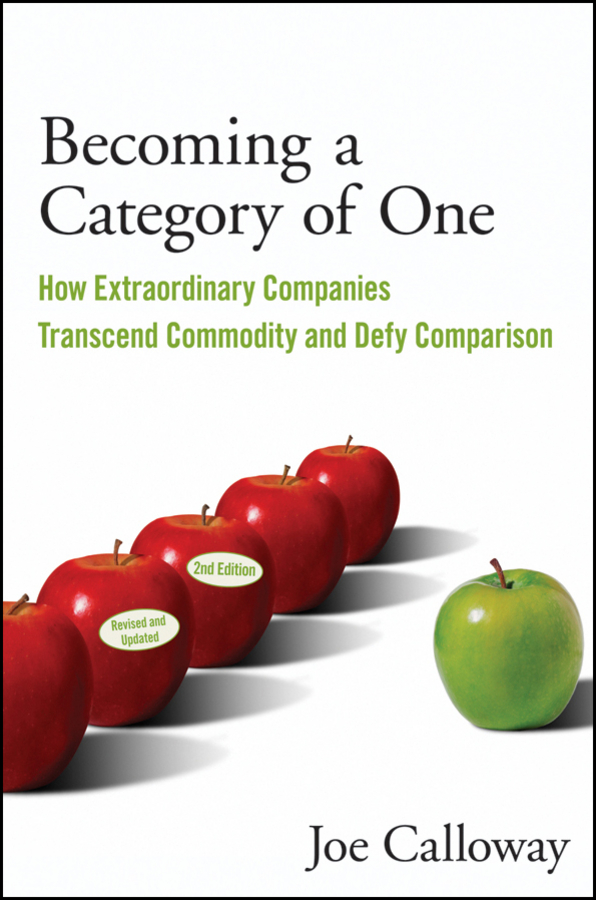 Becoming a Category of One. How Extraordinary Companies Transcend Commodity and Defy Comparison