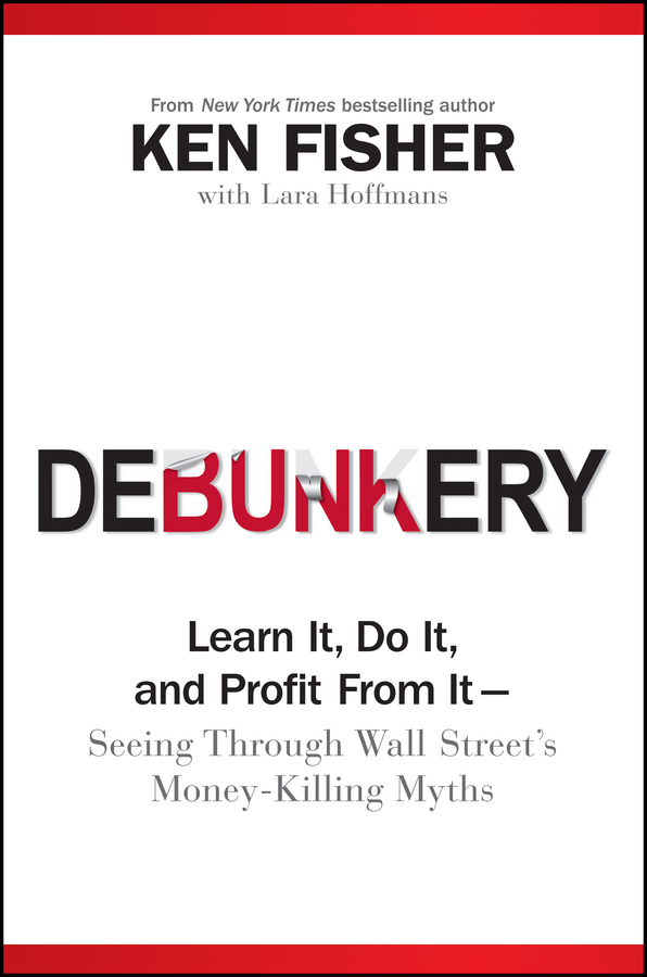 Debunkery. Learn It, Do It, and Profit from It -- Seeing Through Wall Street's Money-Killing Myths