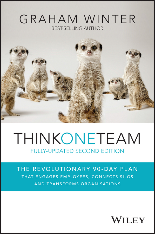 Think One Team. The Revolutionary 90 Day Plan that Engages Employees, Connects Silos and Transforms Organisations