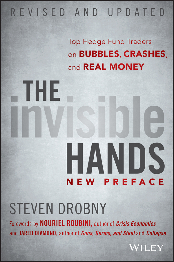 The Invisible Hands. Top Hedge Fund Traders on Bubbles, Crashes, and Real Money