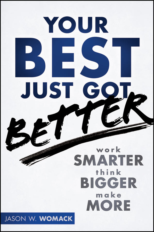 Your Best Just Got Better. Work Smarter, Think Bigger, Make More