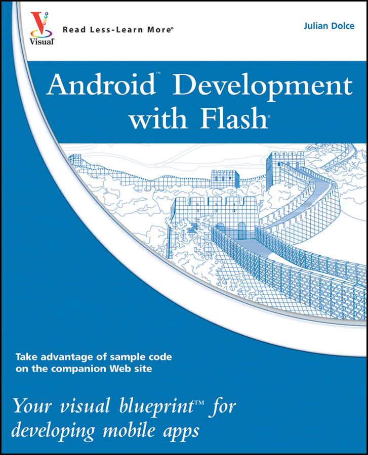 Android Development with Flash. Your visual blueprint for developing mobile apps