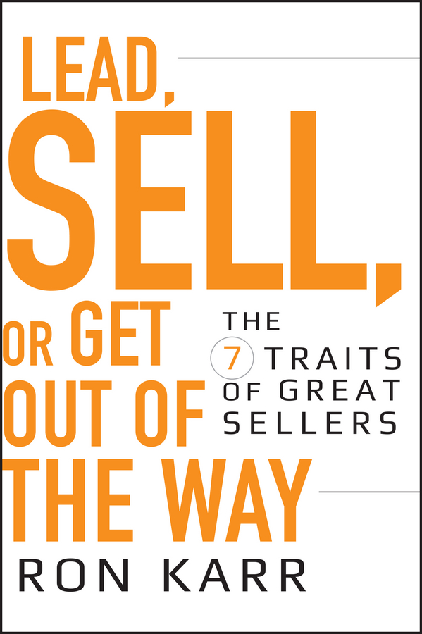 Lead, Sell, or Get Out of the Way. The 7 Traits of Great Sellers