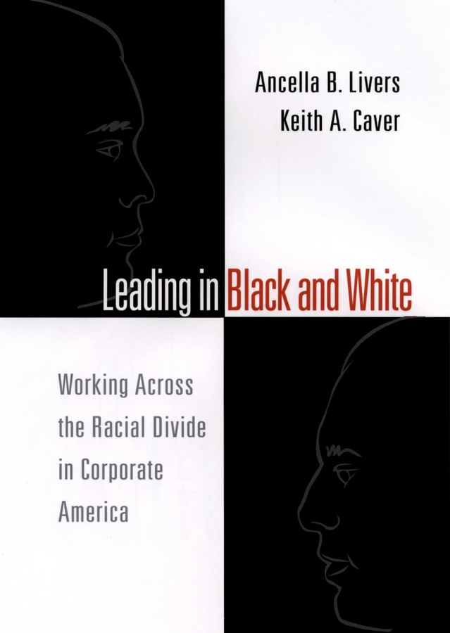 Leading in Black and White. Working Across the Racial Divide in Corporate America