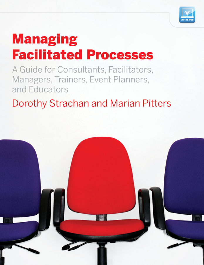 Managing Facilitated Processes. A Guide for Facilitators, Managers, Consultants, Event Planners, Trainers and Educators