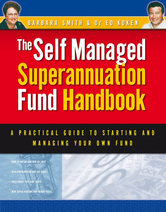 Self Managed Superannuation Fund Handbook. A Practical Guide to Starting and Managing Your Own Fund