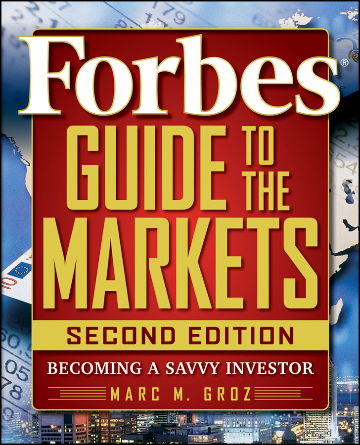 Forbes Guide to the Markets. Becoming a Savvy Investor