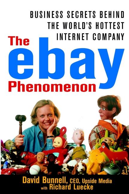 The ebay Phenomenon. Business Secrets Behind the World's Hottest Internet Company