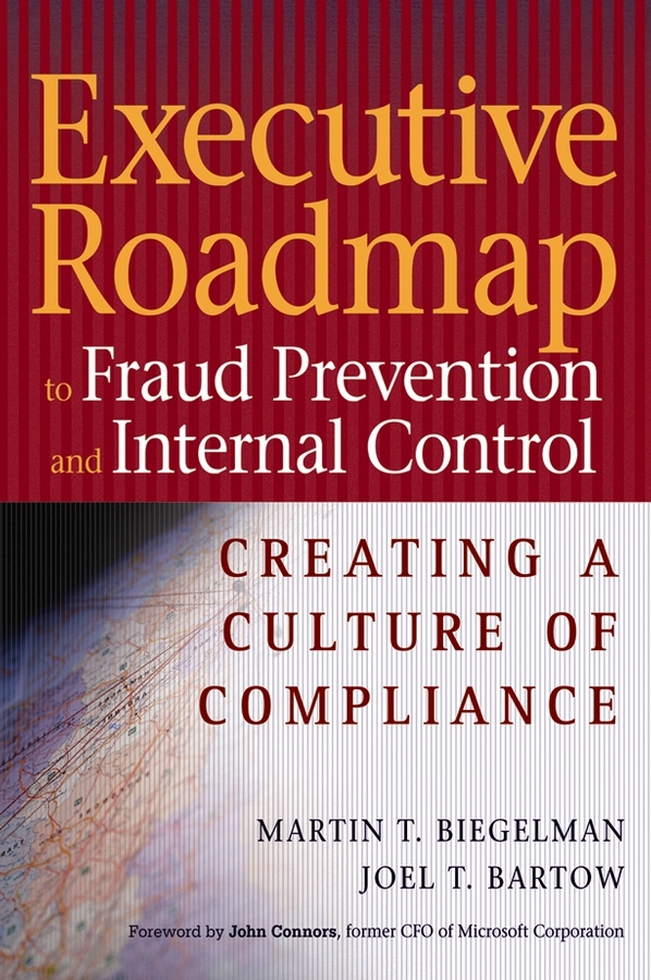Executive Roadmap to Fraud Prevention and Internal Control. Creating a Culture of Compliance