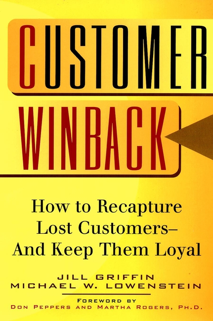Customer Winback. How to Recapture Lost Customers--And Keep Them Loyal
