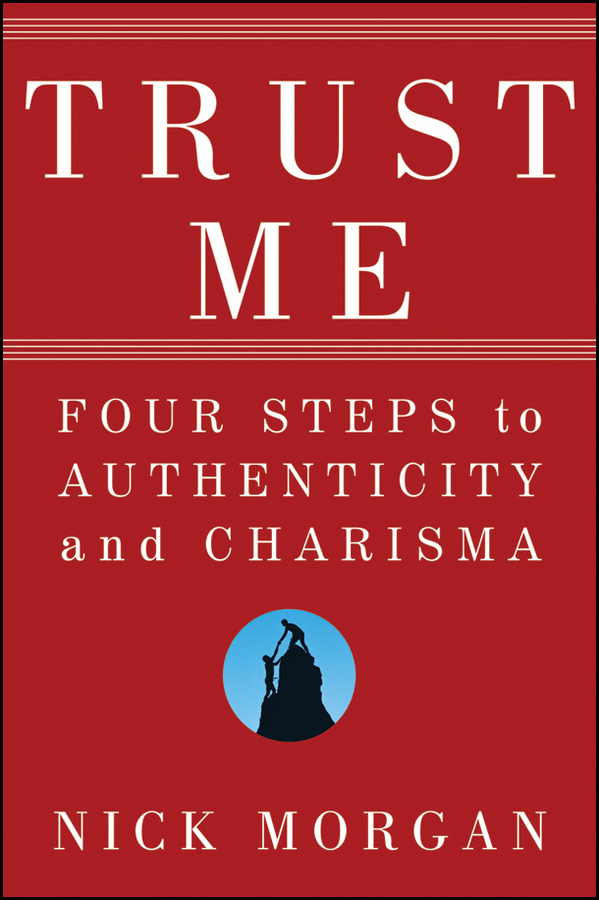 Trust Me. Four Steps to Authenticity and Charisma