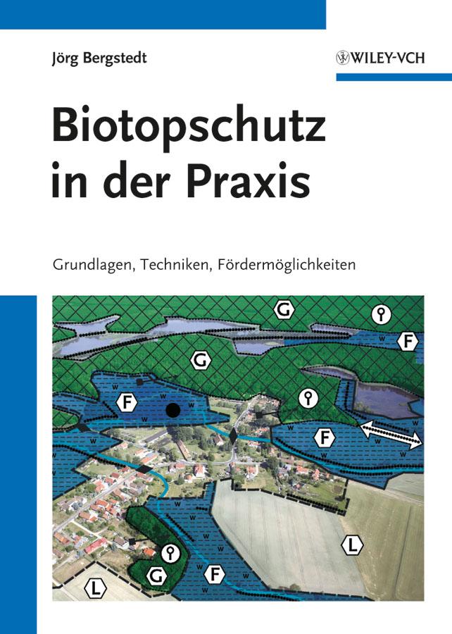 Biotopschutz in der Praxis. Grundlagen -Techniken - Fordermoglichkeiten - Grundlagen - Planung - Handlungsmöglichkeiten