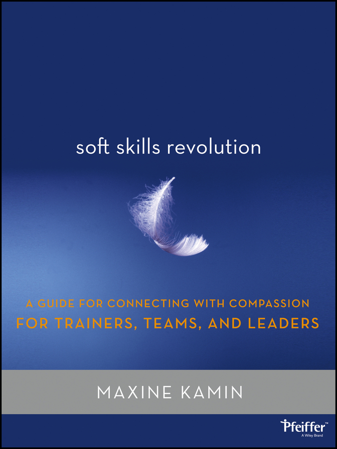 Soft Skills Revolution. A Guide for Connecting with Compassion for Trainers, Teams, and Leaders