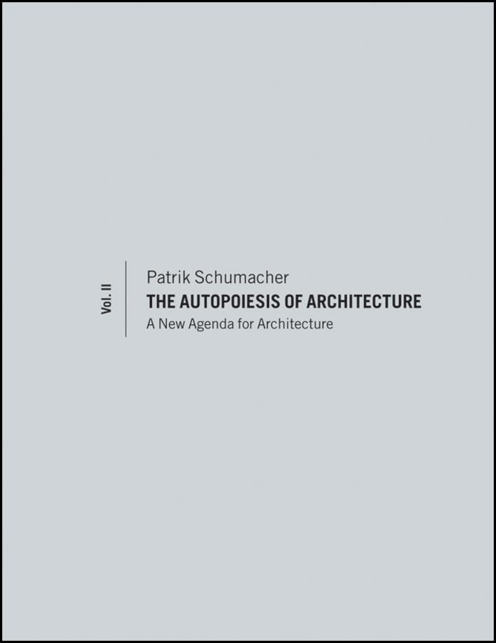The Autopoiesis of Architecture, Volume II. A New Agenda for Architecture