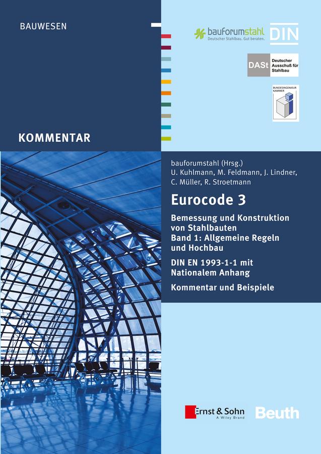 Eurocode 3 Bemessung und Konstruktion von Stahlbauten. Allgemeine Regeln Hochbau. DIN EN 1993-1-1 mit Nationalem Anhang. Kommentar und Beispiele, Band 1