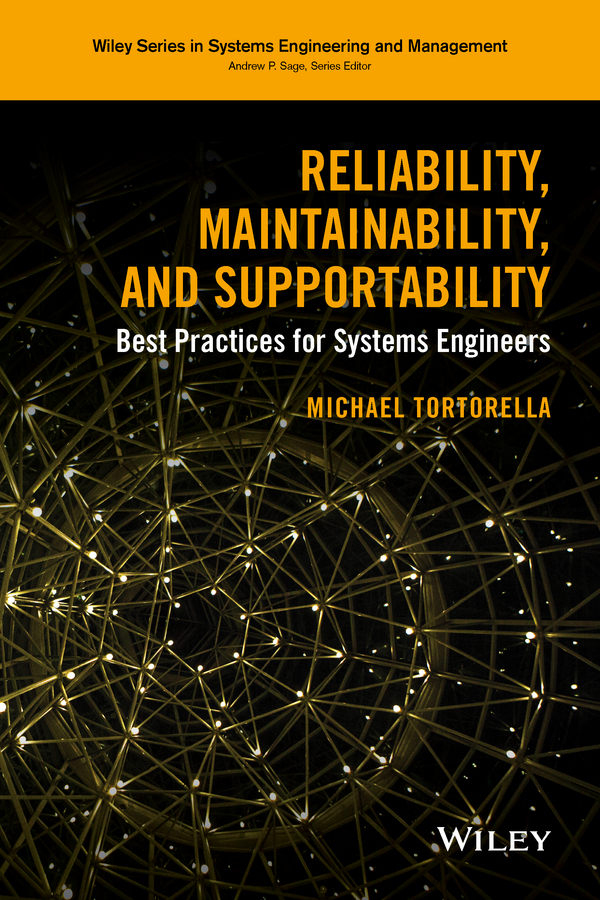 Reliability, Maintainability, and Supportability. Best Practices for Systems Engineers