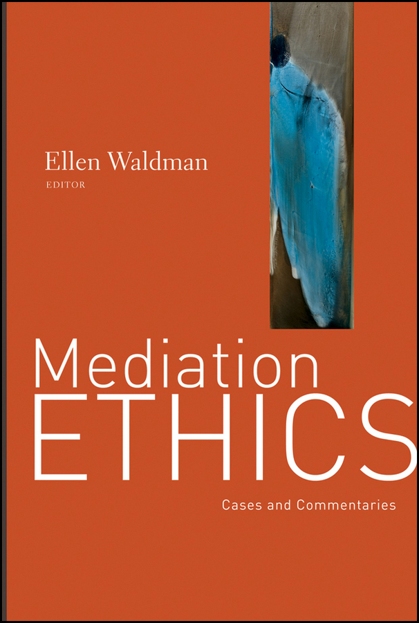 Mediation Ethics. Cases and Commentaries