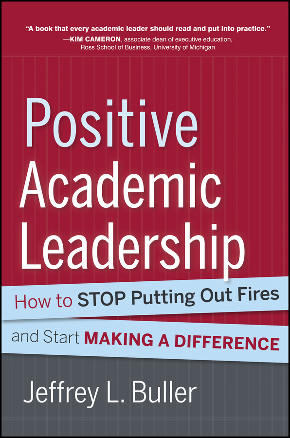 Positive Academic Leadership. How to Stop Putting Out Fires and Start Making a Difference