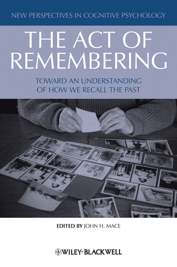 The Act of Remembering. Toward an Understanding of How We Recall the Past