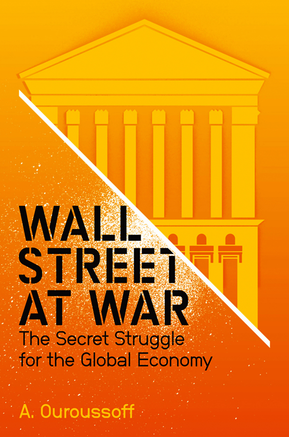 Wall Street at War. The Secret Struggle for the Global Economy