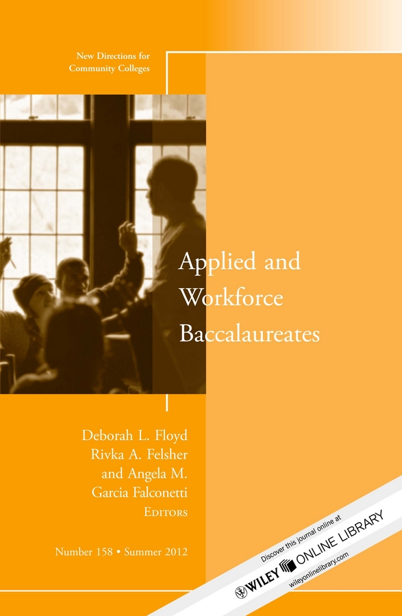 Applied and Workforce Baccalaureates. New Directions for Community Colleges, Number 158