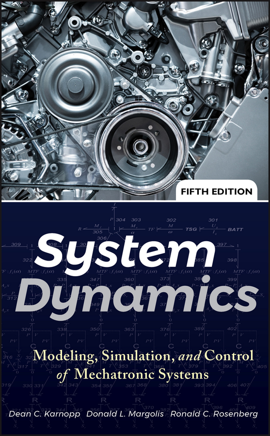 System Dynamics. Modeling, Simulation, and Control of Mechatronic Systems