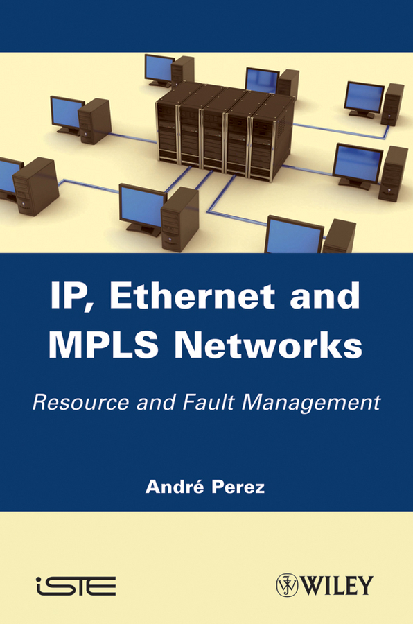 IP, Ethernet and MPLS Networks. Resource and Fault Management