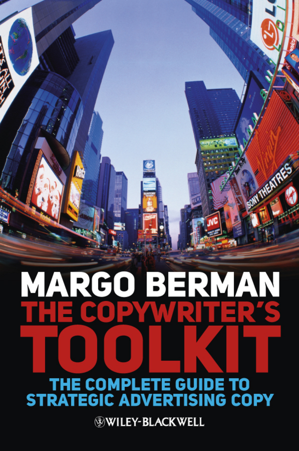 The Copywriter's Toolkit. The Complete Guide to Strategic Advertising Copy