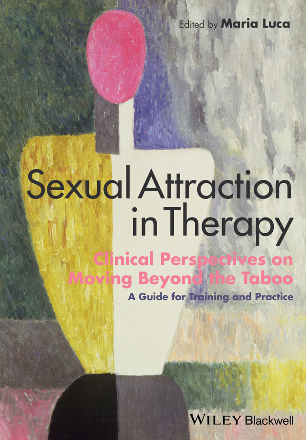 Sexual Attraction in Therapy. Clinical Perspectives on Moving Beyond the Taboo - A Guide for Training and Practice