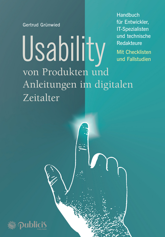 Usability von Produkten und Anleitungen im digitalen Zeitalter. Handbuch für Entwickler, IT-Spezialisten und technische Redakteure
