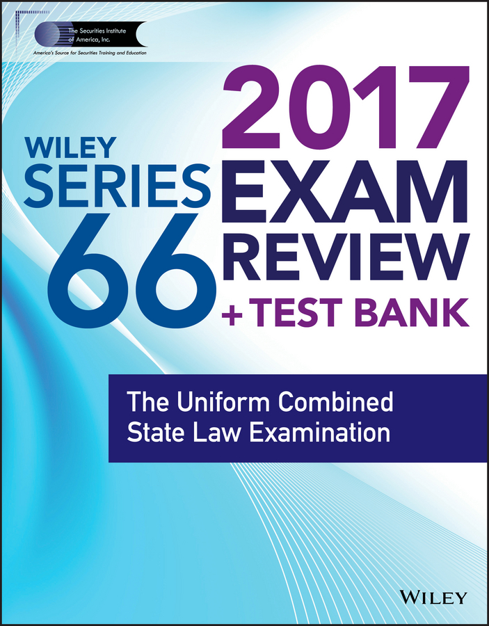 Wiley FINRA Series 66 Exam Review 2017. The Uniform Combined State Law Examination