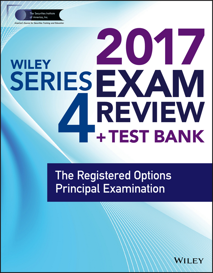 Wiley FINRA Series 4 Exam Review 2017. The Registered Options Principal Examination