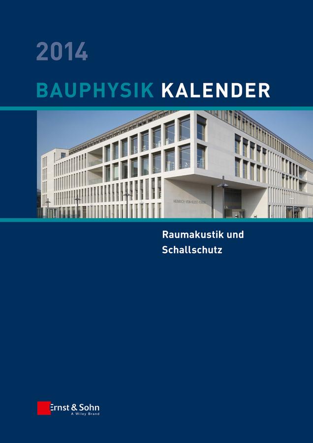 Bauphysik-Kalender 2014. Schwerpunkt - Raumakustik und Schallschutz