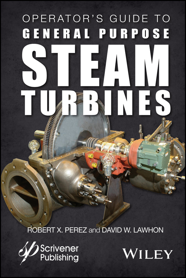 Operator's Guide to General Purpose Steam Turbines. An Overview of Operating Principles, Construction, Best Practices, and Troubleshooting