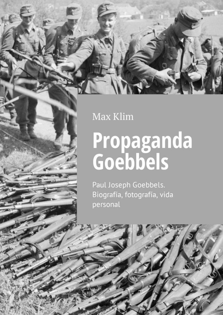 Propaganda Goebbels. Paul Joseph Goebbels. Biografía, fotografía, vida personal