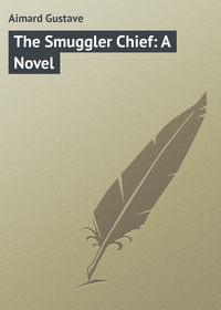 Обложка «The Smuggler Chief: A Novel»