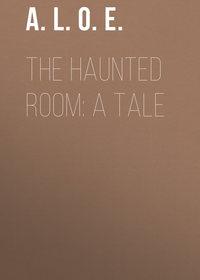Обложка «The Haunted Room: A Tale»