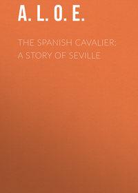 Обложка «The Spanish Cavalier: A Story of Seville»