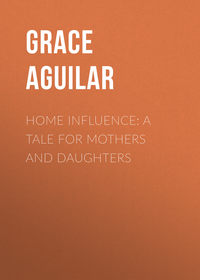 Обложка «Home Influence: A Tale for Mothers and Daughters»