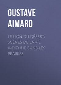 Обложка «Le lion du désert: Scènes de la vie indienne dans les prairies»
