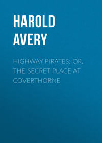 Обложка «Highway Pirates; or, The Secret Place at Coverthorne»